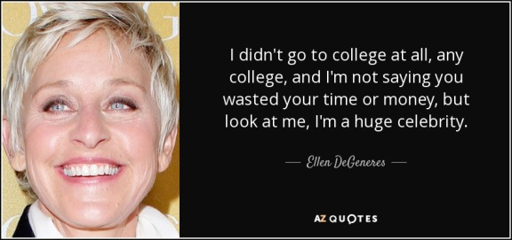 quote-i-didn-t-go-to-college-at-all-any-college-and-i-m-not-saying-you-wasted-your-time-or-ellen-degeneres-82-75-05